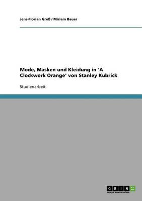 Mode, Masken Und Kleidung in 'a Clockwork Orange' Von Stanley Kubrick (Paperback)