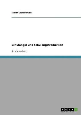 Schulangst Und Schulangstreduktion (Paperback)
