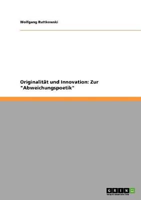 """Originalitat Und Innovation: Zur """"Abweichungspoetik"""" (Paperback)"""
