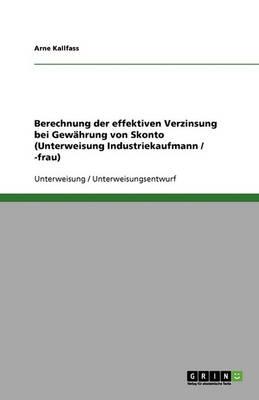 Berechnung Der Effektiven Verzinsung Bei Gewahrung Von Skonto (Unterweisung Industriekaufmann / -Frau) (Paperback)