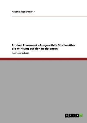Product Placement. Ausgewahlte Studien Uber Die Wirkung Auf Den Rezipienten (Paperback)