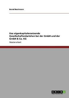 Das Eigenkapitalersetzende Gesellschafterdarlehen Bei Der Gmbh Und Der Gmbh & Co. Kg (Paperback)