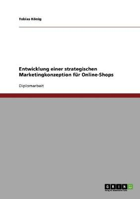 Entwicklung Einer Strategischen Marketingkonzeption Fur Online-Shops (Paperback)