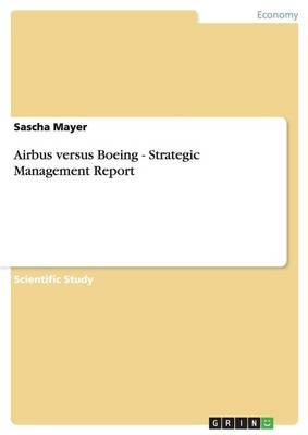 Airbus Versus Boeing. Strategic Management Report (Paperback)