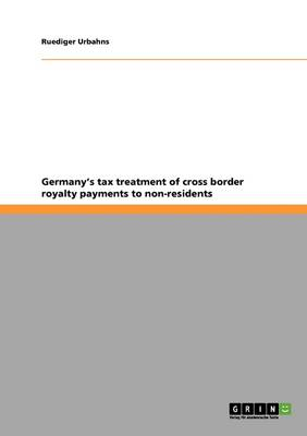 Germany's Tax Treatment of Cross Border Royalty Payments to Non-Residents (Paperback)