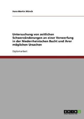 Untersuchung Von Zeitlichen Schwere�nderungen an Einer Verwerfung in Der Niederrheinischen Bucht Und Ihrer M�glichen Ursachen (Paperback)
