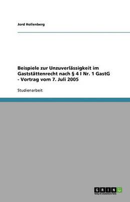 Beispiele Zur Unzuverlassigkeit Im Gaststattenrecht Nach 4 I NR. 1 Gastg - Vortrag Vom 7. Juli 2005 (Paperback)