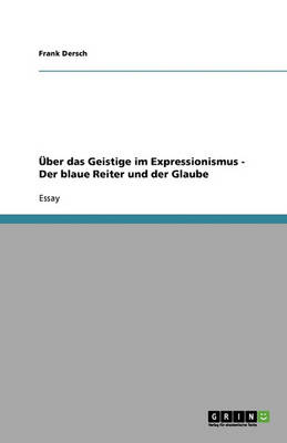 ber Das Geistige Im Expressionismus - Der Blaue Reiter Und Der Glaube (Paperback)