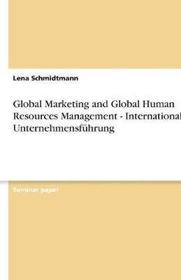 Global Marketing and Global Human Resources Management - Internationale Unternehmensfuhrung (Paperback)