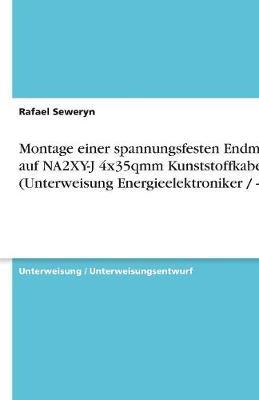 Montage Einer Spannungsfesten Endmuffe Auf Na2xy-J 4x35qmm Kunststoffkabel (Unterweisung Energieelektroniker / -In) (Paperback)