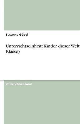 Unterrichtseinheit: Kinder Dieser Welt (5. Klasse) (Paperback)
