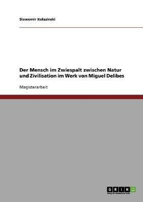 Der Mensch Im Zwiespalt Zwischen Natur Und Zivilisation Im Werk Von Miguel Delibes (Paperback)