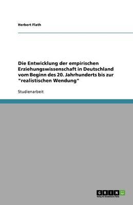 Die Entwicklung Der Empirischen Erziehungswissenschaft in Deutschland Vom Beginn Des 20. Jahrhunderts Bis Zur 'Realistischen Wendung' (Paperback)