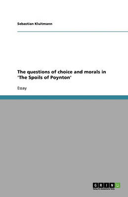 The Questions of Choice and Morals in 'The Spoils of Poynton' (Paperback)