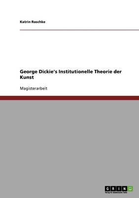 George Dickie's Institutionelle Theorie Der Kunst (Paperback)