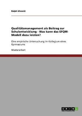 Qualitatsmanagement ALS Beitrag Zur Schulentwicklung. Was Kann Das Efqm-Modell Dazu Leisten? (Paperback)