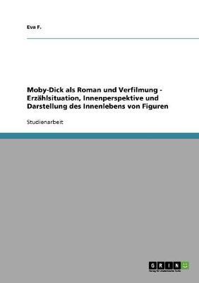 Moby-Dick ALS Roman Und Verfilmung - Erzahlsituation, Innenperspektive Und Darstellung Des Innenlebens Von Figuren (Paperback)