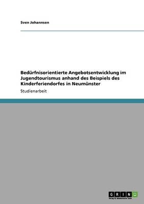 Bed rfnisorientierte Angebotsentwicklung Im Jugendtourismus Anhand Des Beispiels Des Kinderferiendorfes in Neum nster (Paperback)
