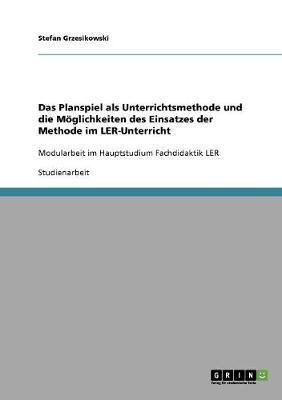 Das Planspiel ALS Unterrichtsmethode Und Die Moglichkeiten Des Einsatzes Der Methode Im Ler-Unterricht (Paperback)