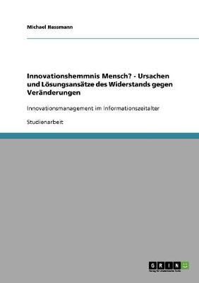 Innovationshemmnis Mensch? - Ursachen Und Losungsansatze Des Widerstands Gegen Veranderungen (Paperback)