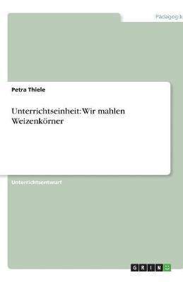 Unterrichtseinheit: Wir Mahlen Weizenkorner (Paperback)