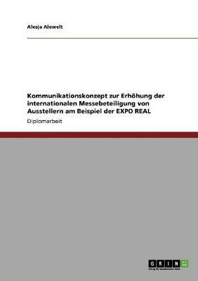 Kommunikationskonzept Zur Erhohung Der Internationalen Messebeteiligung Von Ausstellern Am Beispiel Der Expo Real (Paperback)
