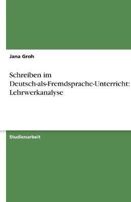 Schreiben Im Deutsch-ALS-Fremdsprache-Unterricht: Lehrwerkanalyse (Paperback)