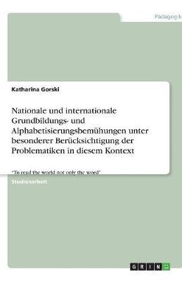 Nationale Und Internationale Grundbildungs- Und Alphabetisierungsbemuhungen Unter Besonderer Berucksichtigung Der Problematiken in Diesem Kontext (Paperback)