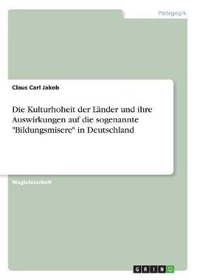 """Die Kulturhoheit Der Lander Und Ihre Auswirkungen Auf Die Sogenannte """"Bildungsmisere"""" in Deutschland (Paperback)"""
