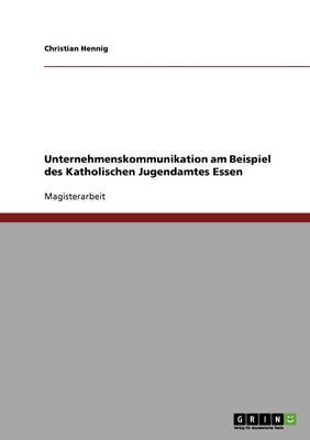 Unternehmenskommunikation Am Beispiel Des Katholischen Jugendamtes Essen (Paperback)
