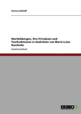 Wortbildungen, Ihre Prinzipien Und Textfunktionen in Gedichten Von Marie Luise Kaschnitz (Paperback)