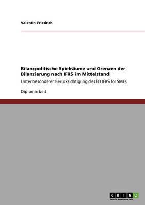 Bilanzpolitische Spielraume Und Grenzen Der Bilanzierung Nach Ifrs Im Mittelstand (Paperback)