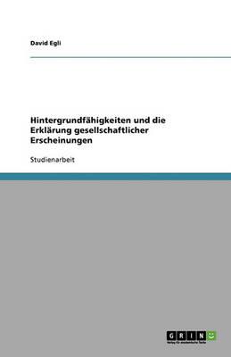 Hintergrundfahigkeiten Und Die Erklarung Gesellschaftlicher Erscheinungen (Paperback)