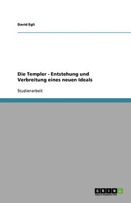 Die Templer - Entstehung Und Verbreitung Eines Neuen Ideals (Paperback)