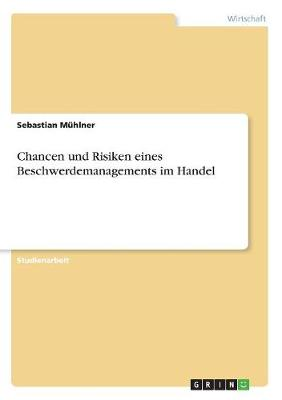 Chancen Und Risiken Eines Beschwerdemanagements Im Handel (Paperback)
