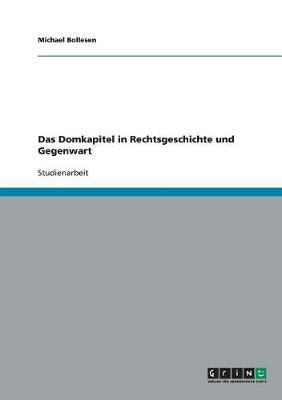 Das Domkapitel in Rechtsgeschichte Und Gegenwart (Paperback)