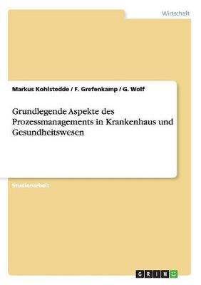 Grundlegende Aspekte Des Prozessmanagements in Krankenhaus Und Gesundheitswesen (Paperback)