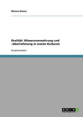 Oralitat: Wissensverwahrung Und -uBerlieferung in Oralen Kulturen (Paperback)