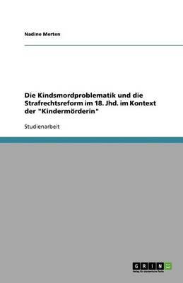 Die Kindsmordproblematik Und Die Strafrechtsreform Im 18. Jhd. Im Kontext Der Kindermorderin (Paperback)