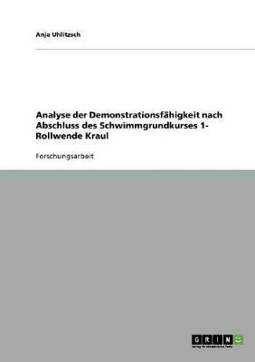 Analyse Der Demonstrationsfahigkeit Nach Abschluss Des Schwimmgrundkurses 1- Rollwende Kraul (Paperback)