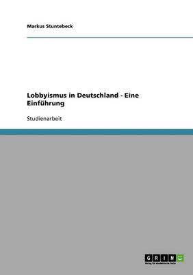 Lobbyismus in Deutschland. Eine Einfuhrung (Paperback)