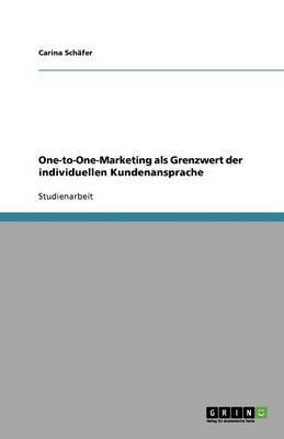One-To-One-Marketing ALS Grenzwert Der Individuellen Kundenansprache (Paperback)