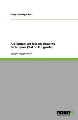 A Bilingual Art Lesson: Drawing Techniques (3rd or 4th Grade) (Paperback)
