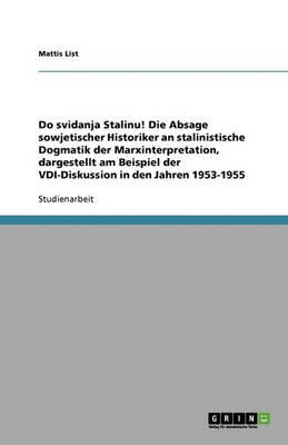 Do Svidanja Stalinu! Die Absage Sowjetischer Historiker an Stalinistische Dogmatik Der Marxinterpretation, Dargestellt Am Beispiel Der VDI-Diskussion in Den Jahren 1953-1955 (Paperback)