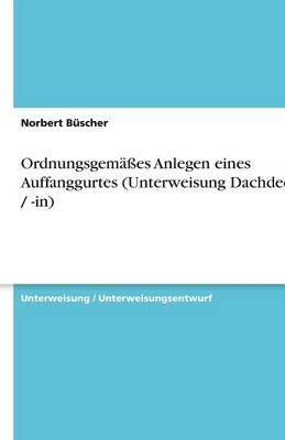 Ordnungsgemaes Anlegen Eines Auffanggurtes (Unterweisung Dachdecker / -In) (Paperback)