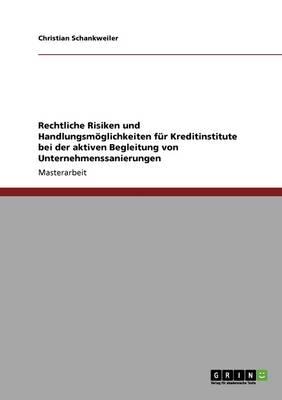 Rechtliche Risiken Und Handlungsm glichkeiten F r Kreditinstitute Bei Der Aktiven Begleitung Von Unternehmenssanierungen (Paperback)