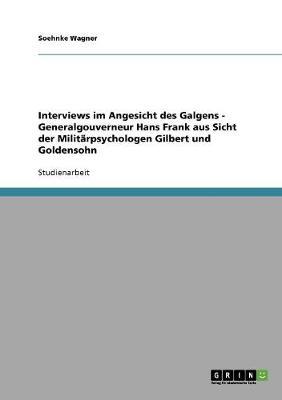 Interviews Im Angesicht Des Galgens - Generalgouverneur Hans Frank Aus Sicht Der Militarpsychologen Gilbert Und Goldensohn (Paperback)