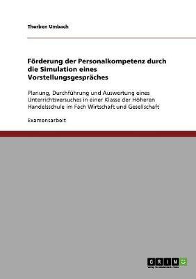 Forderung Der Personalkompetenz Durch Die Simulation Eines Vorstellungsgespraches (Paperback)