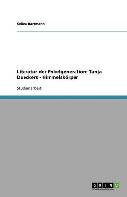 Literatur Der Enkelgeneration: Tanja Dueckers - Himmelskorper (Paperback)