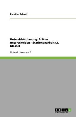 Unterrichtsplanung: Blatter Unterscheiden - Stationenarbeit (2. Klasse) (Paperback)